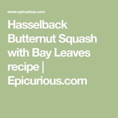Hasselback Butternut Squash with Bay Leaves recipe   Epicurious.com