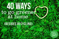 40 ways to go greener at home (besides recycling). This is always our most popular post around #EarthDay on April 22! Lots of simple tips; several you're probably doing already anyway.