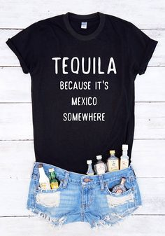 Tequila because it's Mexico somewhere shirt tequila shirt