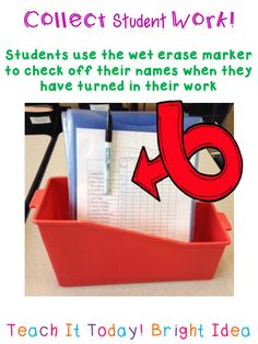 a way to organize students' turned in work.   Wet erase markers!
