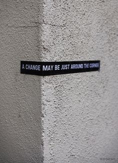 a change may be just around the corner, words, quotes