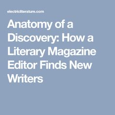 Anatomy of a Discovery: How a Literary Magazine Editor Finds New Writers - Electric Literature Mfa Programs, Magazine Editor, Writers, Discovery, Anatomy, Literature, Electric, Literatura, Authors