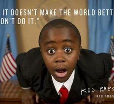 the Kid President  :)