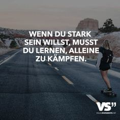 If you want to be strong, you have to learn to fight alone - Trends Relationship Quotes Hard Quotes, Strong Quotes, Funny Quotes, Relationship Picture Quotes, Learn To Fight Alone, Leadership, German Quotes, Encouragement, Relationships Are Hard