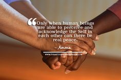 Only when human beings are able to perceive and acknowledge the Self in each other can there be real peace. – Amma Comments comments