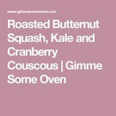 Roasted Butternut Squash, Kale and Cranberry Couscous | Gimme Some Oven