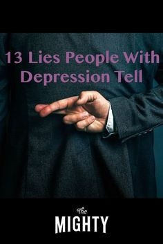 13 Lies People With Depression Tell | The Mighty