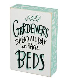 Love this 'Gardeners Spend All Day In Their Beds' Box Sign on #zulily! #zulilyfinds
