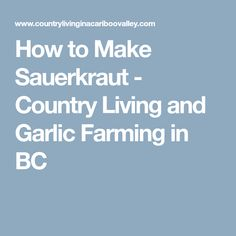 How to Make Sauerkraut - Country Living and Garlic Farming in BC
