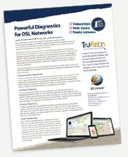 DSL operators can take advantage of TruVizion for DSL's broadband network diagnostics to manage their networks.