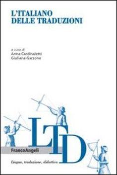 L'italiano delle traduzioni, a c. di Anna Cardinaletti e Giuliana Garzone (Franco Angeli 2005)