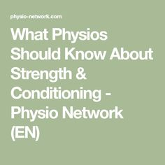 What Physios Should Know About Strength & Conditioning - Physio Network (EN)