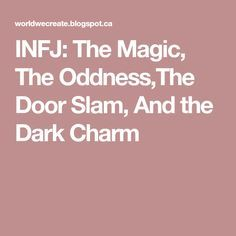 INFJ: The Magic, The Oddness,The Door Slam, And the Dark Charm