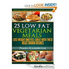 25 low fat vegetarian meals lose weight and feel great with these