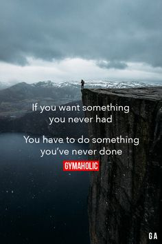 "gymaaholic: "" If You Want Something You Never Had You have to do something you've never done. http://www.gymaholic.co/motivation """