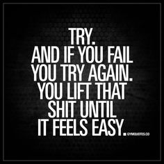 """""""Try. And if you fail you try again. You lift that shit until it feels easy."""" - You always gotta try. And if you fail, you keep at it. Until it feels easy - #goforit #keeptrying #gymquotes"""