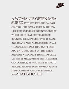 A woman should never be measured