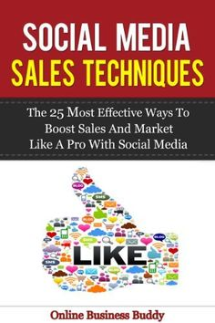 Social Media Sales Techniques: The 25 most effective ways to boost sales and market like a pro with social media! (web marketing, social media for business) by Online Business Buddy, http://www.amazon.com/dp/B00G51MDXU/ref=cm_sw_r_pi_dp_bJYEsb04KGMZT
