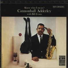 Cannonball Adderley with Bill Evans - 1962 - Know What I Mean (Riverside)