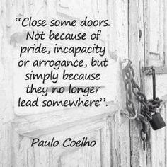 sometimes, some doors need to be closed - Paulo Coelho
