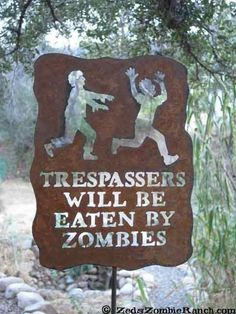 Trespassers Will Be Eaten by Zombies 20 gauge steel sign. Sign is approx 11 inches tall x 8 1/2 inches wide at widest point, with stake measures