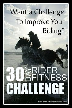 30 Day Challenge for Horse Riders, to get fit in order to be a better, more controlled rider. Free at Strides for Success... Oh and No Horse Required!