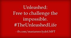 Unleashed: Free to challenge the impossible. #TheUnleashedLife
