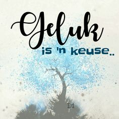 geluk is 'n keuse Wisdom Quotes, Qoutes, Me Quotes, Afrikaans Language, Afrikaans Quotes, D1, Life Is Beautiful, Tart, Life Is Good