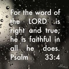 Psalm 33:4     https://www.facebook.com/photo.php?fbid=10151561991713930