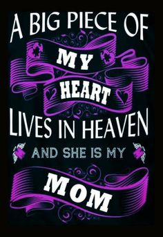 A big piece of my heart lives in heaven and she is my mom!