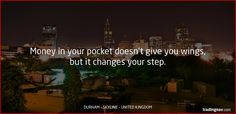 Money in your pocket doesn't give you wings, but it changes your step. #Trading #Tips #Durham #UK
