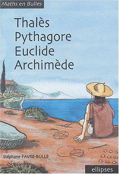 Thalès, Pythagore, Euclide, Archimède de Stéphane Favre-Bulle