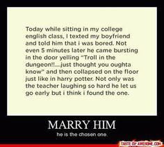 Hahaha would love this. Harry Potter   humor. I would marry this man, if I wasn't already married... To a man who may   potentially do the same thing. Lol.