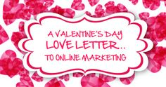A Valentine's Day Love Letter…To Online Marketing