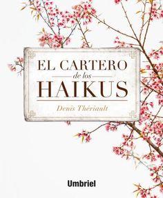 El cartero de los Haikus // Denis Thériault // Umbriel narrativa (Ediciones Urano)