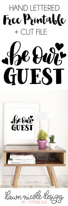 Hand Lettered Be Our Guest Free Print + Cut File | DawnNicoleDesigns.com Dawn Nicole is simply brilliant and such a great inspiration!!!