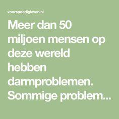 Meer dan 50 miljoen mensen op deze wereld hebben darmproblemen. Sommige problemen zijn natuurlijk wat erger dan de andere, maar geen van alle is plezierig.