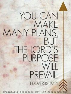 You can make many plans, but the Lord's purpose will prevail.