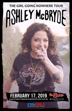 FM 106.1 presents ASHLEY MCBRYDE  Girl Going Nowhere Tour Sunday, February 17, 2019 at 6:30pm  The Rave/Eagles Club 2401 W. Wisconsin Avenue Milwaukee WI 53233 USA  All Ages Country Concerts, Get Tickets, Milwaukee, Eagles, Wisconsin, Rave, February, Sunday, Presents