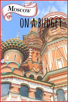 Moscow doesn't have to be an expensive place to visit. Experience Moscow on a budget!