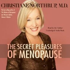According to Dr. Christian Northrup, contrary to what you may have heard, menopause may be one of the most exciting times in a woman's life...