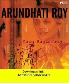 Come September (AK Press Audio) (9781902593807) Arundhati Roy, Howard Zinn , ISBN-10: 1902593804  , ISBN-13: 978-1902593807 ,  , tutorials , pdf , ebook , torrent , downloads , rapidshare , filesonic , hotfile , megaupload , fileserve