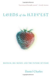Lords Of The Harvest: Biotech, Big Money, And The Future Of Food by Dan Charles. $13.39. Publisher: Basic Books (December 17, 2002)