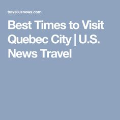 Best Times to Visit Quebec City | U.S. News Travel
