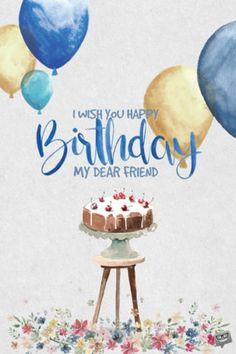 I Wish You Happy Birthday My Dear Friend Wishes