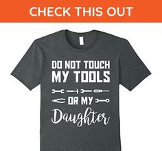 Mens Do Not Touch My Tools Or My Daughter T Shirt XL Dark Heather - Relatives and family shirts (*Amazon Partner-Link)
