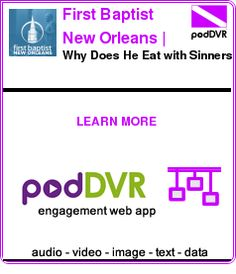 #UNCAT #PODCAST  First Baptist New Orleans | Sermons    Why Does He Eat with Sinners?    READ:  https://podDVR.COM/?c=b694cc24-780a-6f33-5cf8-c8cb35724f6d