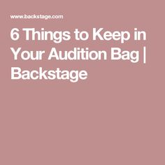 6 Things to Keep in Your Audition Bag | Backstage