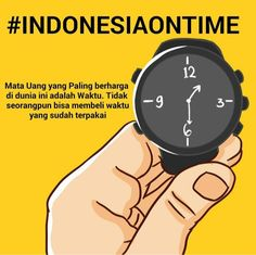 #IndonesiaOnTime Mata uang yang paling berharga di dunia ini adalah waktu, tidak seorangpun bisa membeli waktu yang sudah terpakai.