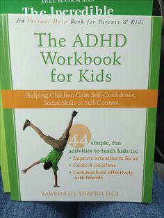 The ADHD Workbook For Kids- 44 activities to teach kids how to improve attention & focus, control emotions, and communicate effectively with friends.